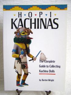 Hopi Kachinas: The Complete Guide to Collecting Kachina Dolls by Barton Wright