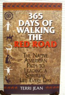 365 Days of Walking the Red Road: The Native American Path to Leading a Spiritual Life Every Day by Terri Jean