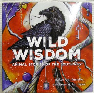 Wild Wisdom: Animals Stores of the Southwest by Rae Ann Kumelos