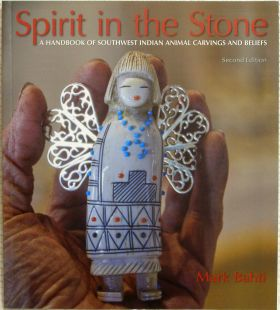 Spirit in the Stone: A Handbook of Southwest Indian Animal Carvings and Beliefs by Mark Bahti (Second Edition)